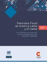Panorama Fiscal de América Latina y el Caribe 2017: la movilización de recursos para el financiamiento del desarrollo sostenible