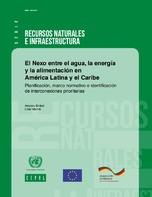 El Nexo entre el agua, la energía y la alimentación en América Latina y el Caribe: planificación, marco normativo e identificación de interconexiones prioritarias