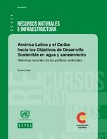 América Latina y el Caribe hacia los Objetivos de Desarrollo Sostenible en agua y saneamiento: reformas recientes de las políticas sectoriales