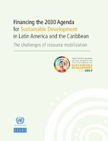 Financing the 2030 Agenda for Sustainable Development in Latin America and the Caribbean: The challenges of resource mobilization