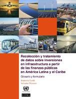 Recolección y tratamiento de datos sobre inversiones en infraestructura a partir de las finanzas públicas en América Latina y el Caribe: glosario y formulario