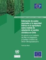 Estimación de costos asociados a la seguridad hídrica en la agricultura como medida de adaptación al cambio climático en Chile: un estudio en el contexto del Plan de Adaptación al Cambio Climático del Sector Silvoagropecuario