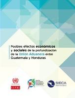 Posibles efectos económicos y sociales de la profundización de la Unión Aduanera entre Guatemala y Honduras