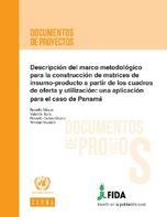 Descripción del marco metodológico para la construcción de matrices de insumo-producto a partir de los cuadros de oferta y utilización: una aplicación para el caso de Panamá