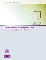 O Investimento Estrangeiro Direto na América Latina e no Caribe 2017. Documento informativo