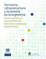 Territorio, infraestructura y economía en la Argentina: restricciones al crecimiento de distintos complejos productivos
