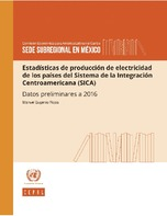 Estadísticas de producción de electricidad de los países del Sistema de la Integración Centroamericana (SICA): datos preliminares a 2016