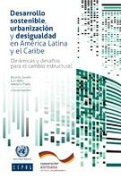 Desarrollo sostenible, urbanización y desigualdad en América Latina y el Caribe: dinámicas y desafíos para el cambio estructural