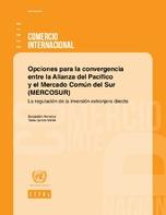 Opciones para la convergencia entre la Alianza del Pacífico y el Mercado Común del Sur (MERCOSUR): la regulación de la inversión extranjera directa
