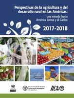 Perspectivas de la agricultura y del desarrollo rural en las Américas: una mirada hacia América Latina y el Caribe 2017-2018