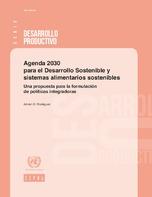Agenda 2030 para el Desarrollo Sostenible y sistemas alimentarios sostenibles: una propuesta para la formulación de políticas integradoras