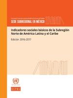 Indicadores sociales básicos de la Subregión Norte de América Latina y el Caribe: edición 2016-2017