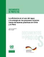 La eficiencia en el uso del agua y la energía en los procesos mineros: casos de buenas prácticas en Chile y el Perú