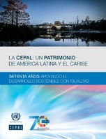 La CEPAL: un patrimonio de América Latina y el Caribe. Setenta años apoyando el desarrollo sostenible con igualdad