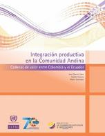 Integración productiva en la Comunidad Andina: cadenas de valor entre Colombia y el Ecuador