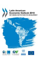 Latin American Economic Outlook 2018: Rethinking Institutions for Development