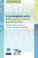 A convergência entre a Aliança do Pacífico e o MERCOSUL: Enfrentando juntos um cenário mundial desafiante. Resumo executivo