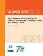 Hacia dónde se dirige el régimen de comercio internacional y sus implicaciones para América Latina