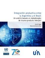 Integración productiva entre la Argentina y el Brasil: Un análisis basado en metodologías de insumo-producto interpaís