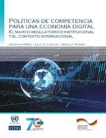 Políticas de competencia para una economía digital: el marco regulatorio e institucional y el contexto internacional