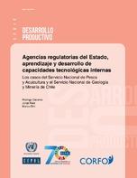 Agencias regulatorias del Estado, aprendizaje y desarrollo de capacidades tecnológicas internas: Los casos del Servicio Nacional de Pesca y Acuicultura y el Servicio Nacional de Geología y Minería de Chile