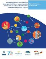Metodología para la integración de la Agenda 2030 en la planificación nacional mediante la identificación de eslabones y nodos críticos. Ejemplo de caso: Guatemala