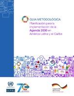 Guía metodológica: planificación para la implementación de la Agenda 2030 en América Latina y el Caribe