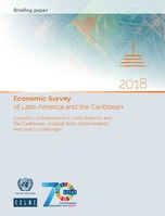 Economic Survey of Latin America and the Caribbean 2018. Evolution of investment in Latin America and the Caribbean: stylized facts, determinants and policy challenges. Briefing paper