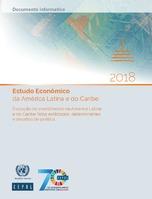 Estudo Econômico da América Latina e do Caribe 2018. Evolução do investimento na América Latina e no Caribe: fatos estilizados, determinantes e desafios de política. Documento informativo