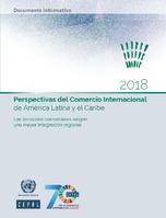 Perspectivas del Comercio Internacional de América Latina y el Caribe 2018: las tensiones comerciales exigen una mayor integración regional. Documento informativo