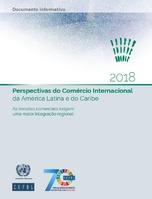 Perspectivas do Comércio Internacional da América Latina e do Caribe 2018: As tensões comerciais exigem uma maior integração regional. Documento informativo