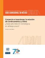 Comercio e inversiones: la relación de Centroamérica y China ¿Hacia una relación estratégica en el largo plazo?