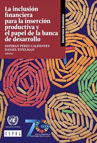 La inclusión financiera para la inserción productiva y el papel de la banca de desarrollo