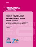 Inclusión financiera para la inserción productiva de las empresas de menor tamaño en América Latina: innovaciones, factores determinantes y prácticas de las instituciones financieras de desarrollo