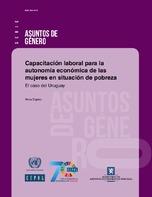 Capacitación laboral para la autonomía económica de las mujeres en situación de pobreza: el caso del Uruguay