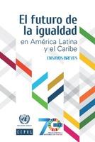 El futuro de la igualdad en América Latina y el Caribe: ensayos breves