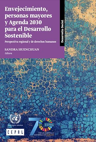 Envejecimiento, personas mayores y Agenda 2030 para el Desarrollo Sostenible: perspectiva regional y de derechos humanos