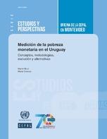 Medición de la pobreza monetaria en el Uruguay: conceptos, metodologías, evolución y alternativas
