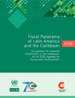 Fiscal Panorama of Latin America and the Caribbean 2019: Tax policies for resource mobilization in the framework of the 2030 Agenda for Sustainable Development