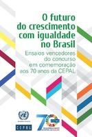 O futuro do crescimento com igualdade no Brasil: Ensaios vencedores do concurso em comemoração aos 70 anos da CEPAL