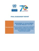 Final assessment report. Assessment of development account project 14/15 AH: Promoting inclusive finance through development banking innovation practices to support social, productive development and structural change with a particular focus on SMEs in...