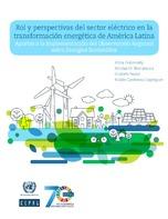 Rol y perspectivas del sector eléctrico en la transformación energética de América Latina: aportes a la implementación del Observatorio Regional sobre Energías Sostenibles