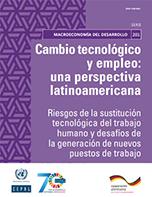 Cambio tecnológico y empleo: una perspectiva latinoamericana. Riesgos de la sustitución tecnológica del trabajo humano y desafíos de la generación de nuevos puestos de trabajo