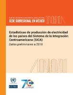 Estadísticas de producción de electricidad de los países del Sistema de la Integración Centroamericana (SICA): datos preliminares a 2018