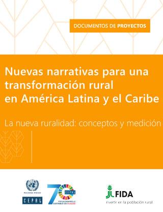 Nuevas narrativas para una transformación rural en América Latina y el Caribe. La nueva ruralidad: conceptos y medición