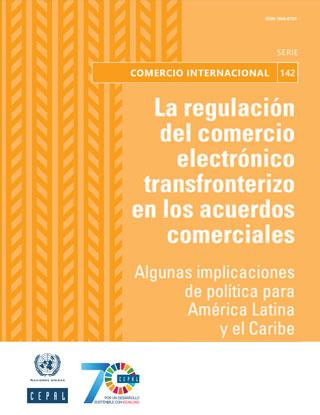 La regulación del comercio electrónico transfronterizo en los acuerdos comerciales: algunas implicaciones de política para América Latina y el Caribe
