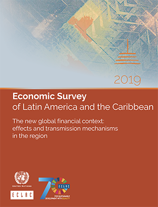 Economic Survey of Latin America and the Caribbean 2019. The new global financial context: effects and transmission mechanisms in the region