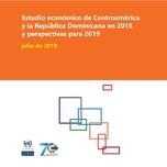 Estudio económico de Centroamérica y la República Dominicana en 2018 y perspectivas para 2019
