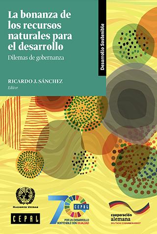 La bonanza de los recursos naturales para el desarrollo: dilemas de gobernanza