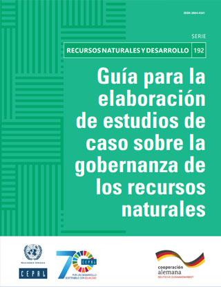Guía para la elaboración de estudios de caso sobre la gobernanza de los recursos naturales